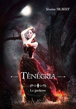Couverture de Ténégria, tome 1: La gardienne par SILBERT Séverine