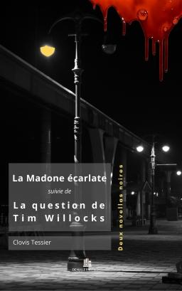 Couverture de La Madone écarlate suivie de La question de Tim Willocks par Clovis Tessier