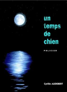 Couverture de Un Temps de Chien par Cyrille Audebert