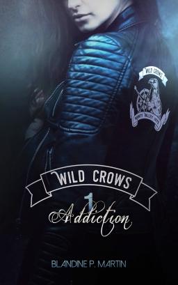 Couverture de Wild Crows - Tome 1 : Addiction par Blandine P. Martin