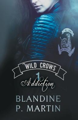Couverture de Wild crows - 1. Addiction par Blandine P. Martin