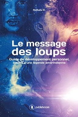 Couverture de Le message des loups / Guide de développement personnel, inspiré d'une légende amérindienne par Nathalie D.