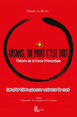 Couverture de Kosmos un point c'est tout, Théorie de la Force Primordiale par Pierre de Buch