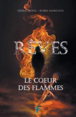 Couverture de RÊVES : Le Cœur des flammes par Cédric Roux et Robin Marcoux
