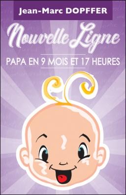 Couverture de Nouvelle Ligne - Papa en 9 mois et 17 heures par Jean-Marc Dopffer