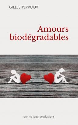 Couverture de Amours biodégradables par Gilles Peyroux