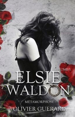 Couverture de Elsie Waldon - Métamorphose (tome 1) par Olivier GUERARD
