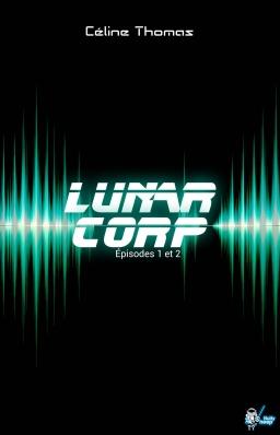 Couverture de Lunar Corp, épisodes 1 et 2 par Céline Thomas