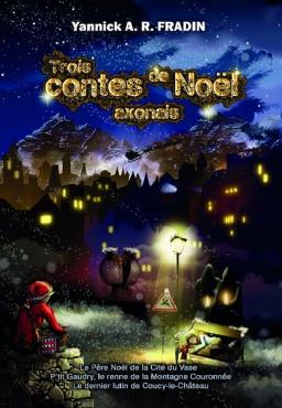 Couverture de Trois contes de Noël axonais par Yannick A. R. FRADIN