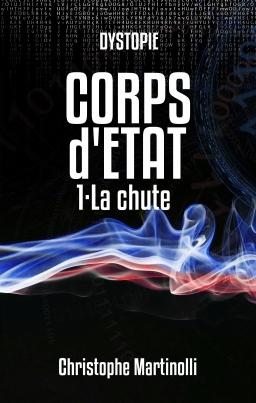 Couverture de CORPS d'ETAT 1 : La chute par Christophe Martinolli