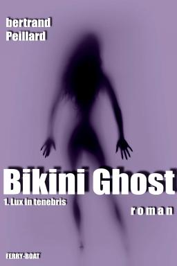 Couverture de BIKINI GHOST 1/ Lux in Tenebris par bertrand PEILLARD