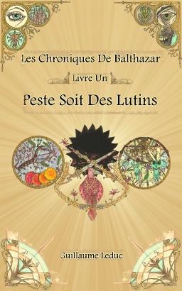 Couverture de Les Chroniques De Balthazar - Livre Un - Peste Soit Des Lutins par Guillaume Leduc