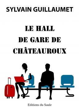 Couverture de Le hall de gare de Chateauroux par Sylvain Guillaumet