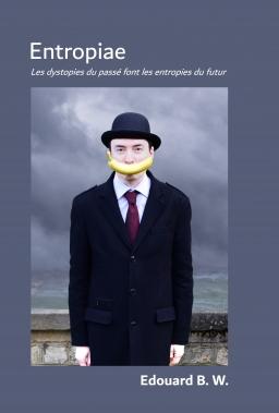 Couverture de Entropiae - Les dystopies du passé font les entropies du futur par Edouard B. W.