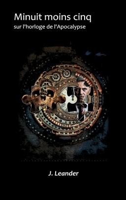 Couverture de Minuit moins cinq sur l'horloge de l'Apocalypse par J. Leander