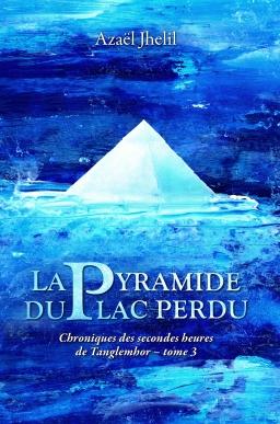 Couverture de La Pyramide du lac perdu (Chroniques des secondes heures de Tanglemhor - tome 3) par Azaël Jhelil