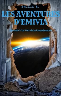 Couverture de Les Aventures d'Emivia. Épisode 1: La Voix de la Connaissance. par Emilie R.