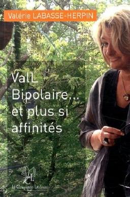 Couverture de ValL Bipolaire et plus si affinités par Valérie Labasse Herpin