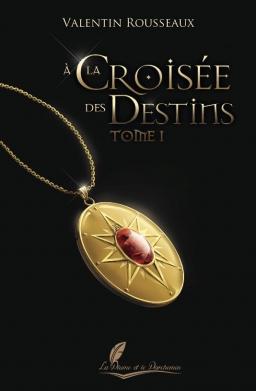 Couverture de A la croisée des destins - Tome 1 par Valentin Rousseaux