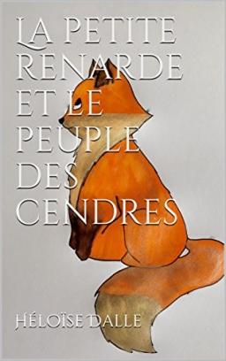 Couverture de La petite renarde et le peuple des cendres par Héloïse Dalle