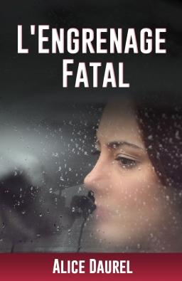 Couverture de L'Engrenage Fatal par Alice Daurel