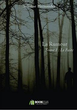 Couverture de La Rumeur - Tome 1 : La Fuite par Solenne HERNANDEZ