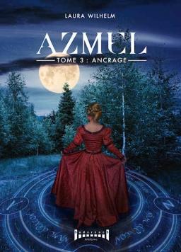 Couverture de Azmel Tome 3 Ancrage par Laura Wilhelm