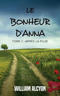 Couverture de Le bonheur d'Anna (Tome 1 : Après la pluie...) par William Alcyon