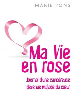 Couverture de Ma vie en rose, journal d'une cancéreuse devenue malade du coeur par Marie Pons
