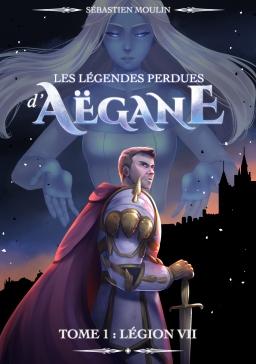 Couverture de Les légendes perdues d'Aëgane - tome 1 : Légion VII par Sébastien Moulin