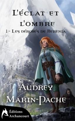 Couverture de L'éclat et l'ombre, tome 1: Les dérobés de Berenia par Audrey Marin-Pache