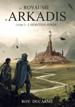 Couverture de Le Royaume d'Arkadis, Livre I : l'héritier perdu par Roy Ducarme