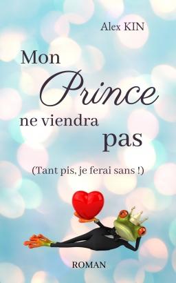 Couverture de Mon prince ne viendra pas (Tant pis, je ferai sans !) par Alex Kin