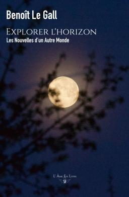 Couverture de Explorer l'horizon : Nouvelles d'un Autre Monde par Benoît Le Gall