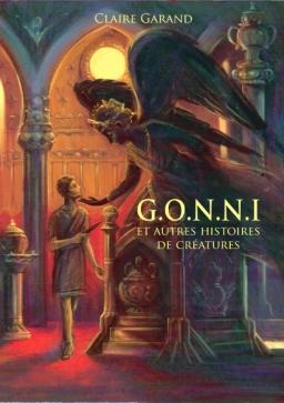 Couverture de G.O.N.N.I et autres histoires de créatures par Claire Garand