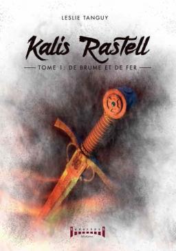 Couverture de Kalis Rastell : De brume et de fer T.01 par Leslie Tanguy