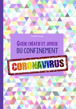 Couverture de Guide créatif et joyeux du confinement CORONAVIRUS ! par Pascale Leconte