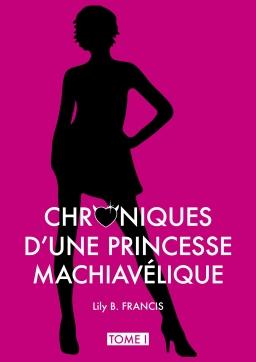 Couverture de Chroniques d'une princesse machiavélique par Lily B. FRANCIS