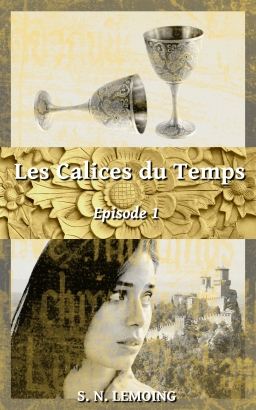 Couverture de Les Calices du Temps - Episode 1 par S. N. Lemoing
