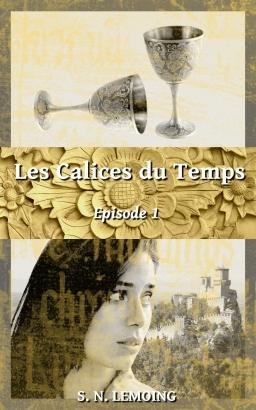 Couverture de Les Calices du Temps - Episode 1 par S. N. Lemoing