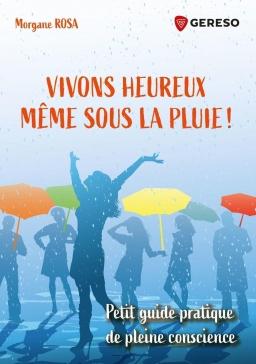 Couverture de Vivons heureux même sous la pluie (petit guide pratique de pleine conscience) par Morgane ROSA