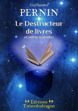 Couverture de Le Destructeur de livres et autres nouvelles par Guillaume PERNIN