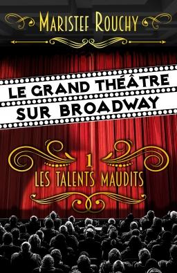 Couverture de Le Grand Théâtre sur Broadway et les talents maudits par MariStef Rouchy