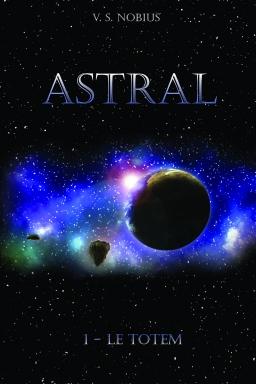Couverture de Astral - Le Totem - T1 par V.S. Nobius