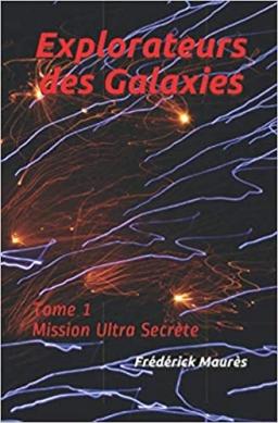 Couverture de Explorateurs des Galaxies - Mission Ultra Secrète par Frédérick Maurès