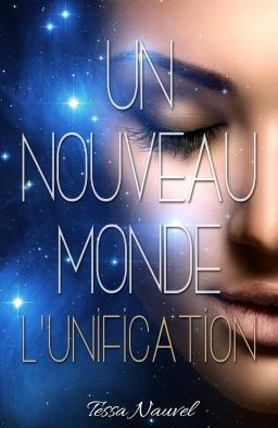 Couverture de Un nouveau Monde L'Unification (Tome 1) par Tessa Nauvel