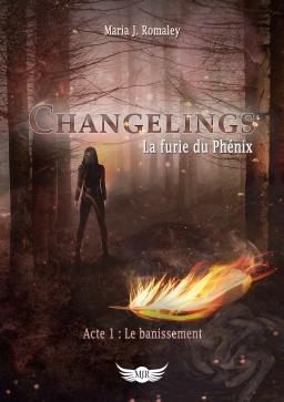 Couverture de Changelings: la furie du Phénix. Acte 1- Le bannissement par Maria J. Romaley