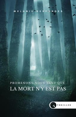 Couverture de Promenons-nous tant que la mort n'y est pas par Mélanie Desforges