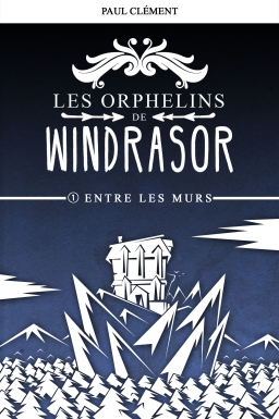 Couverture de Entre les Murs (Les Orphelins de Windrasor t.1) par Paul Clément