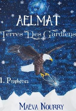 Couverture de Aelmat, Terres des Gardiens 1. Prophéties par Maëva Nourry